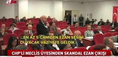 CHP'li meclis üyesinden skandal ezan çıkışı