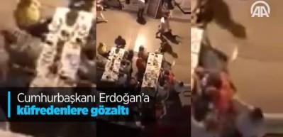 Erdoğan'a küfreden kişiler tutuklandı