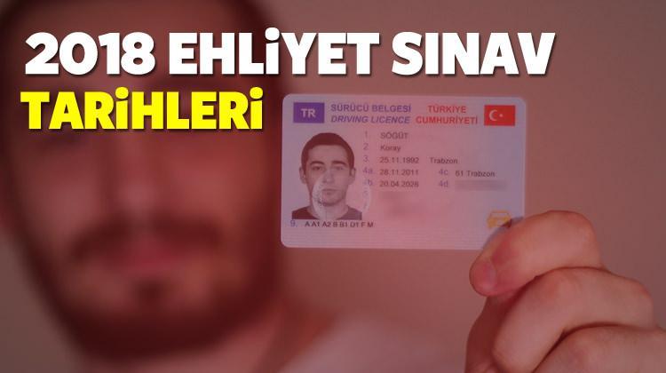 Son iki Ehliyet sınav tarihleri belli oldu! 2018 Ehliyet alacak adaylar...