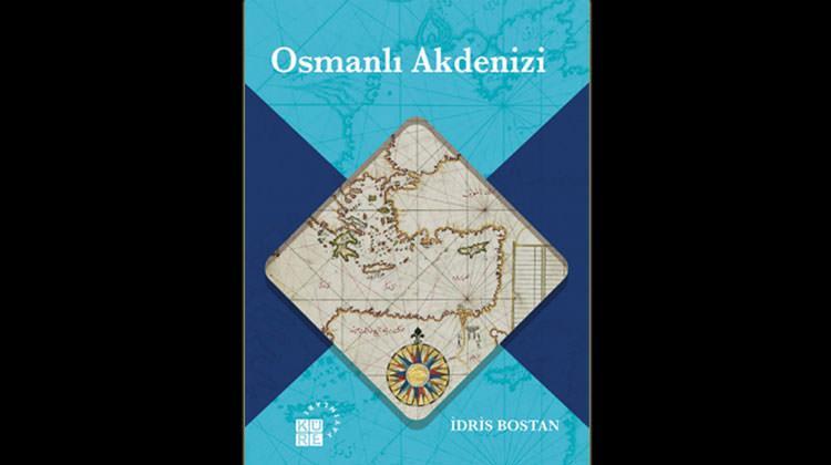 Akdeniz'e Osmanlı cephesinden bakmak