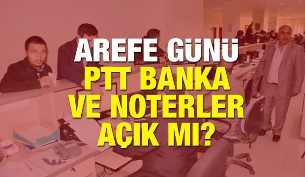 14 Haziran Arefe günü PTT, Bankalar ve Noter açık mı? Saat kaça kadar açık?