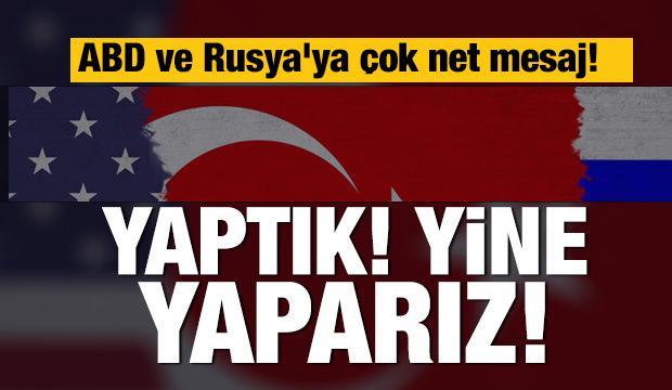 Türkiye'den ABD ve Rusya'ya rest: Yaptık yine yaparız