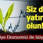 Türkiye Ekonomisi ile Büyüyor!