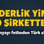 Dünyayı fetheden 50 Türk şirketi