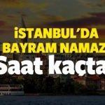 İstanbul bayram namazı saat kaçta