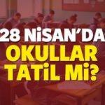 28 Nisan cuma (Yarın) okullar kesin tatil olacak mı? MEB açıkladı...