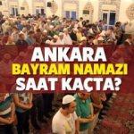 Ankara bayram namazı saat kaçta? Kurban bayramı Ankara namaz saatleri