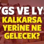 YGS ve LYS kalkarsa yerine ne gelecek? (MEB) Sınav sisteminde neden değişecek