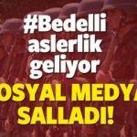 Bedelli Askerlik Geliyor! Hasthag'i gündem oldu!! Erdoğan'ın açıklamaları...