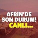 23 Ocak Afrin'de son durum! Sıcak çatışma