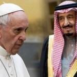 Suudi Arabistan, Vatikan ile anlaştı!