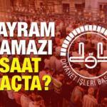 Diyanet 2018 İl İl Bayram namazı saatleri (Ramazan Bayramı)