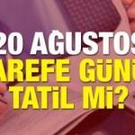 20 Ağustos Kurban Bayramı Arefe günü çalışanlara tam gün tatil var mı?