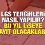 2018 LGS tercih başvurusu nasıl yapılır? Bu sene liseye kayıt olacaklar...