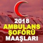 Ambulans şoförü maaşları ne kadar? (2018)