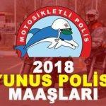 2018 Yunus Polisi maaşları ne kadar?