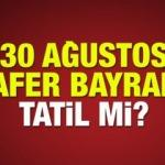30 Ağustos Zafer Bayramı resmi tatil açıklaması! Tatilini uzatmak isteyenler...