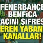 Fenerbahçe Benfica maçını bedava (şifresiz) veren yabancı kanallar!
