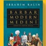 İbrahim Kalın'ın yeni kitabı: Barbar Modern Medeni