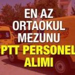 PTT ez az ortaokul mezunu 1100 personel alımı! Başvuru tarihi ve şartları...