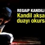 Regaip Kandili ibadetleri ve namazı? Kandil akşamı bu duayı okursanız...