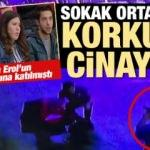 Sokak ortasında cinayet! Esra Erol'un programına katılmışlardı...