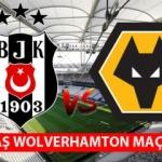 Beşiktaş Wolverhampton saat kaçta? Hangi kanalda yayınlanacak?