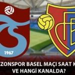 Trabzonspor Basel maçı saat kaçta? Hangi kanalda yayınlanacak?