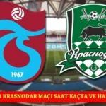 Trabzon Krasnodar maçı saat kaçta hangi kanalda?