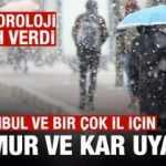 Son Dakika: Meteorolojiden İstanbul ve birçok il için kar ve sağanak uyarısı