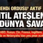 'Mehdi Ordusu' aktif edildi! Türkiye, Rusya ve Çin'den açıklama, ABD'den karar