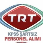TRT KPSS şartsız personel alım ilanı! Kadrolar ve detayları...