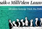 Misâk-ı Millî'den Lozan'a İdealden Gerçeğe TürkDış Politikası