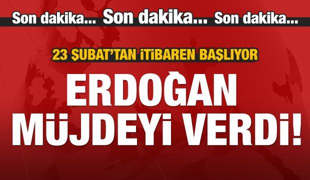 Erdoğan müjde üstüne müjde verdi