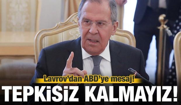 Lavrov'dan ABD'ye: Tepkisiz kalmayız!