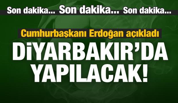 """Erdoğan açıkladı! """"Diyarbakır'da yapılacak"""""""
