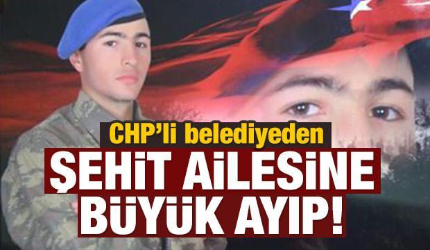 CHP'li belediyeden şehit ailesine büyük ayıp