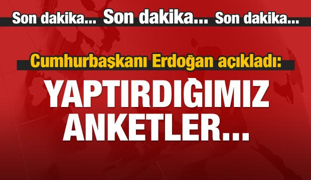 Erdoğan açıkladı: Yaptırdığımız anketler...