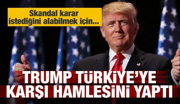 Trump, Türkiye'ye karşı hamlesini yaptı