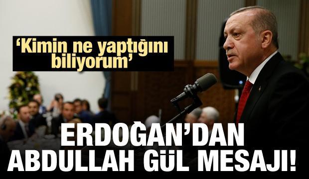 Erdoğan'dan Gül mesajı: Kimin ne yaptığı biliyorum
