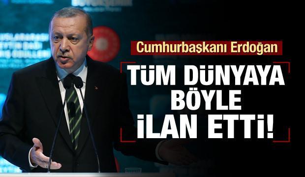 Erdoğan tüm dünyaya böyle ilan etti