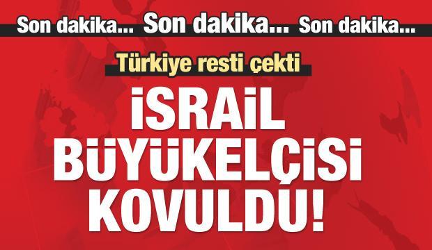 İsrail Büyükelçisi'ne Türkiye'den gitmesi söylendi
