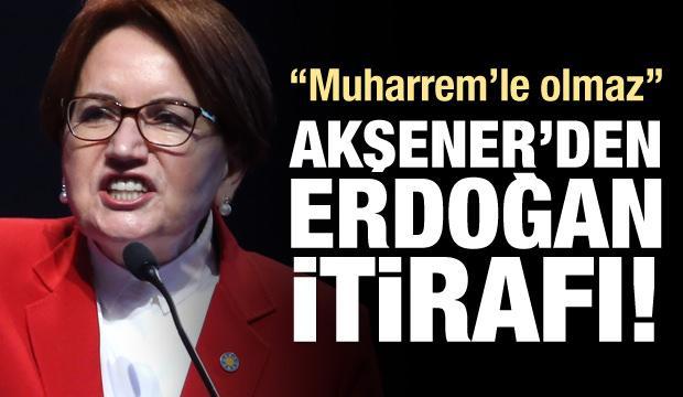 Meral Akşener itiraf etti! Muharrem'le olmaz!