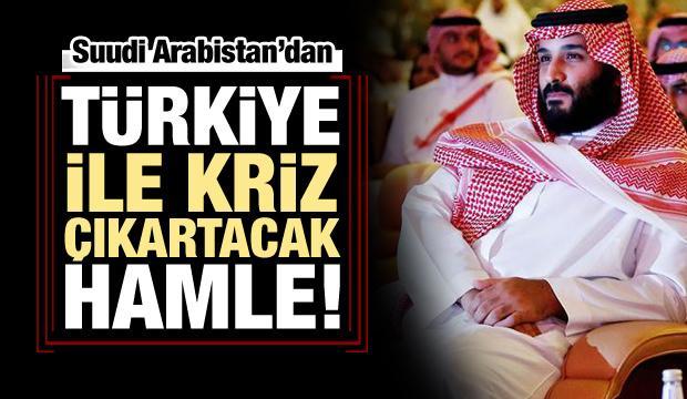 S.Arabistan'dan Türkiye ile kriz çıkartacak hamle