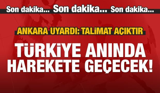 Ankara'dan uyarı: Anında harekete geçeriz!