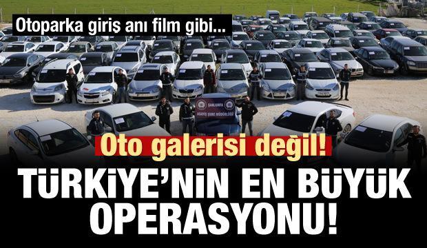 Oto galeri değil! Türkiye'nin en büyük operasyonu!