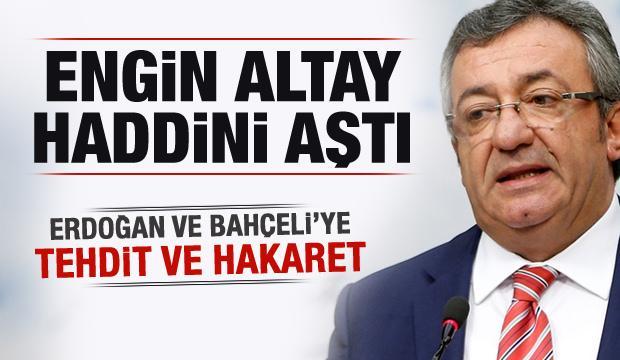 Altay'dan Başkan Erdoğan ve Bahçeli'ye tehdit ve hakaret