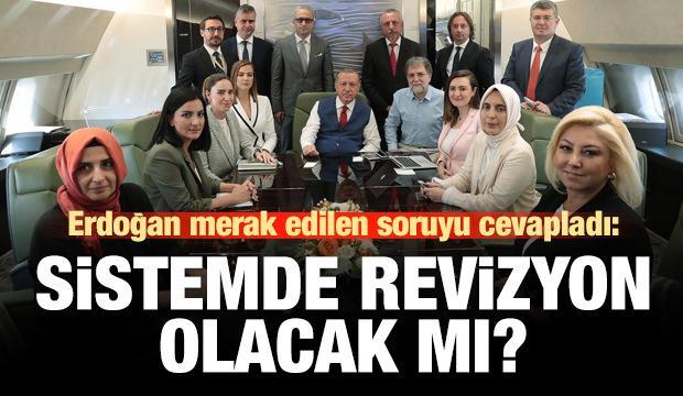 Erdoğan'dan 'sistemde revize olur mu' sorusuna cevap