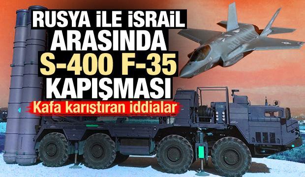 İsrail ile Rusya arasında F-35 S-400 kapışması! Kafa karıştıran iddia