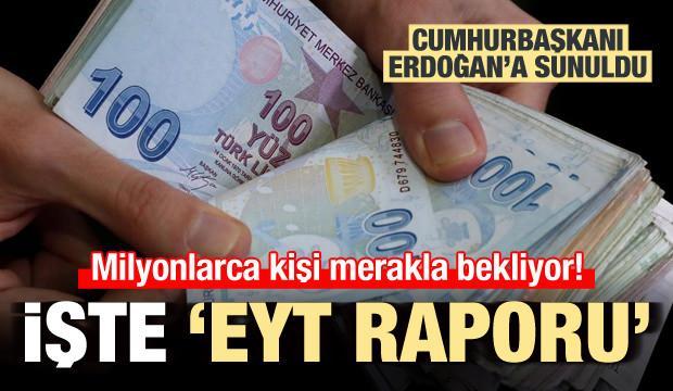 İşte Cumhurbaşkanı Erdoğan'a sunulan EYT raporu
